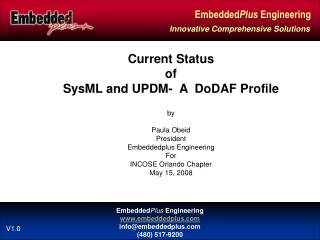 Current Status  of  SysML and UPDM-  A  DoDAF Profile   by  Paula Obeid President  Embeddedplus Engineering For INCOSE O