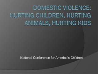 Domestic Violence: Hurting Children, Hurting  Animals,  Hurting  Kids