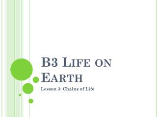 B3  Life on Earth