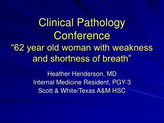 "Clinical Pathology Conference ""62 year old woman with weakness and shortness of breath"""