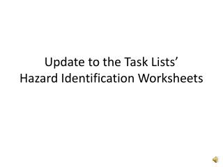 Update to the Task Lists' Hazard Identification Worksheets