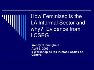 How Feminized is the LA Informal Sector and why?  Evidence from LCSPG
