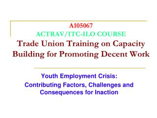 A105067 ACTRAV/ITC-ILO COURSE Trade Union Training on Capacity Building for Promoting Decent Work