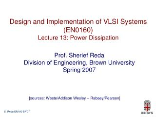 Design and Implementation of VLSI Systems (EN0160) Lecture 13: Power Dissipation