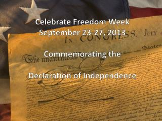 CELEBRATE FREEDOM  WEEK Commemorating the  Declaration of Independence