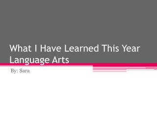 What I Have Learned This Year Language Arts