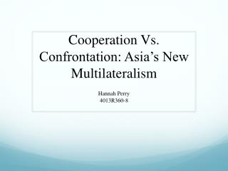 Cooperation Vs. Confrontation: Asia's New Multilateralism