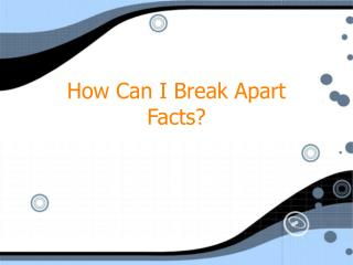How Can I Break Apart Facts?
