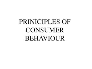 PRINICIPLES OF CONSUMER BEHAVIOUR