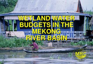 WETLAND WATER BUDGETS IN THE MEKONG RIVER BASIN