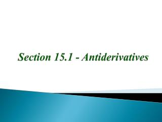 Section 15.1 -  Antiderivatives