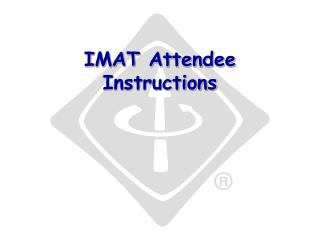IMAT Attendee Instructions