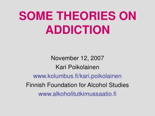 SOME THEORIES ON ADDICTION