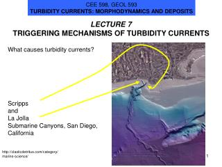 LECTURE 7 TRIGGERING MECHANISMS OF TURBIDITY CURRENTS