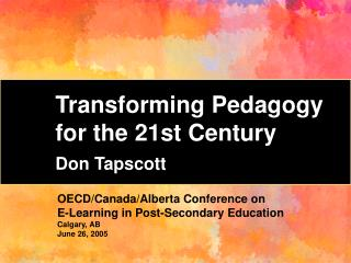 Transforming Pedagogy for the 21st Century Don Tapscott