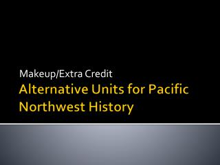 Alternative Units for Pacific Northwest History