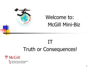 Welcome to:	 				McGill Mini-Biz IT  Truth or Consequences!
