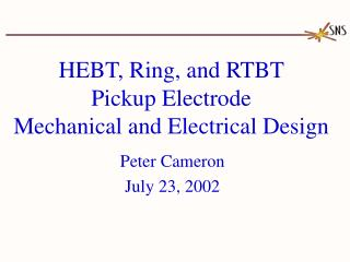 HEBT, Ring, and RTBT  Pickup Electrode Mechanical and Electrical Design