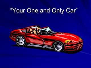 """Your One and Only Car"""