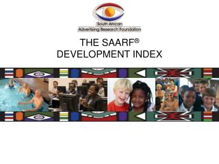 THE SAARF ® DEVELOPMENT INDEX