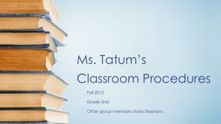 Ms . Tatum's  Classroom Procedures