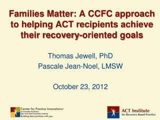 Families Matter: A CCFC approach to helping ACT recipients achieve their recovery-oriented goals