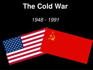 The Cold War 1948 - 1991