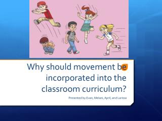 Why should movement be incorporated into the classroom curriculum?