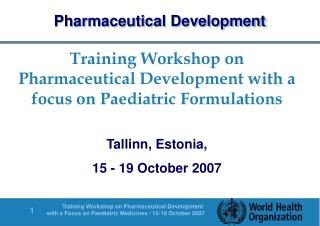 Training Workshop on Pharmaceutical Development with a focus on Paediatric Formulations  Tallinn, Estonia,  15 - 19 Octo