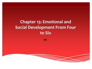 Chapter 15: Emotional and Social Development  F rom Four to Six