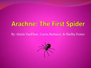 Arachne : The First Spider