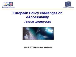 European Policy challenges on eAccessibility  Paris 31 January 2005