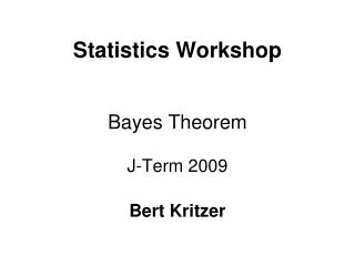 Statistics Workshop Bayes Theorem J-Term 2009 Bert Kritzer