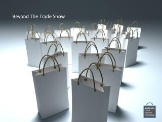 Beyond The Trade Show