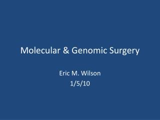 Molecular & Genomic Surgery