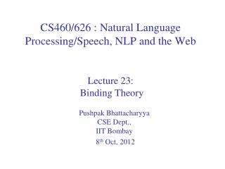 CS460/626 : Natural Language  Processing/Speech, NLP and the Web Lecture  23 : Binding  Theory