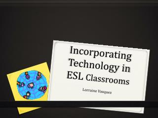 Incorporating Technology in ESL  Classrooms