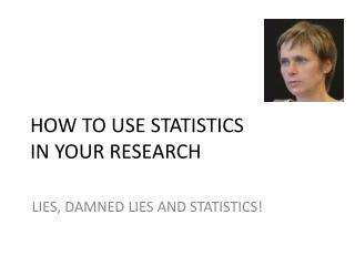 HOW TO USE STATISTICS  IN  YOUR RESEARCH