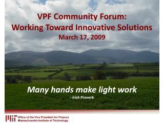 VPF Community Forum: Working Toward Innovative Solutions March 17, 2009