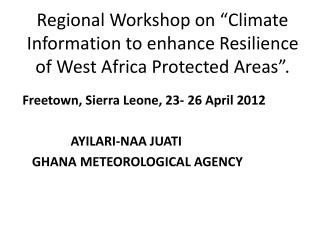 "Regional Workshop on ""Climate Information to enhance Resilience of West Africa Protected Areas""."