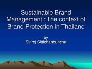 Sustainable Brand Management : The context of Brand Protection in Thailand