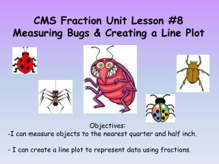 CMS Fraction Unit Lesson #8 Measuring Bugs & Creating a Line Plot