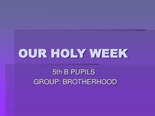 OUR HOLY WEEK