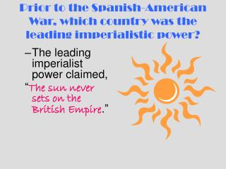 Prior to the Spanish-American War, which country was the leading imperialistic power?