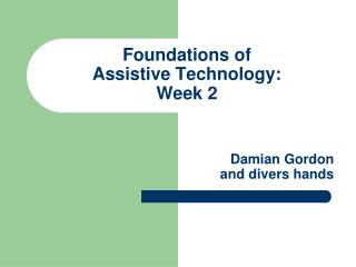 Foundations of  Assistive Technology:  Week 2