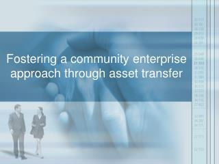 Fostering a community enterprise approach through asset transfer