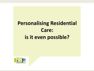 Personalising Residential Care: is it even possible?
