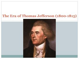 The Era of Thomas Jefferson (1800-1815)