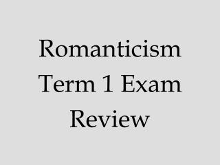Romanticism  Term 1 Exam Review