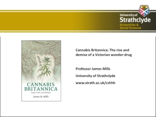 Cannabis Britannica: The rise and demise of a Victorian wonder-drug Professor James Mills